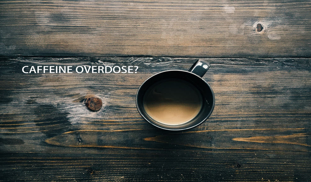 Caffeine overdose is dangerous